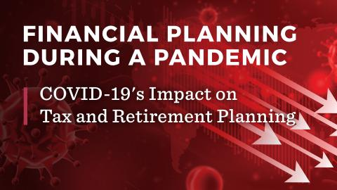 COVID-19's Impact on Tax and Retirement Planning